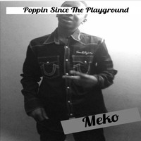 Meko - Poppin Since the Playground (Explicit)