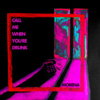 Morena - Call Me When You're Drunk