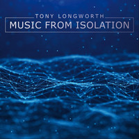 Tony Longworth - Music from Isolation