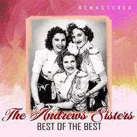 The Andrews Sisters - Best of the Best (Remastered)
