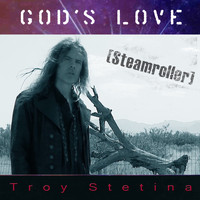 Troy Stetina - God's Love (Steamroller)