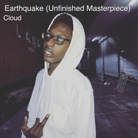 Cloud - Earthquake (Unfinished Masterpiece) (Explicit)