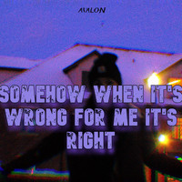 Avalon - Somehow When It's Wrong for Me It's Right