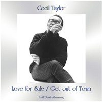 Cecil Taylor - Love for Sale / Get out of Town (All Tracks Remastered)