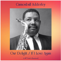 Cannonball Adderley - Our Delight / If I Love Again (All Tracks Remastered)