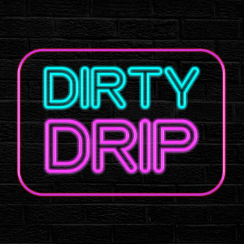 Dirty - Drip (Explicit)