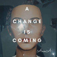 Anna - A Change Is Coming