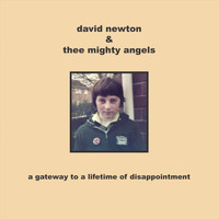 David Newton & Thee Mighty Angels - A Gateway to a Lifetime of Disappointment