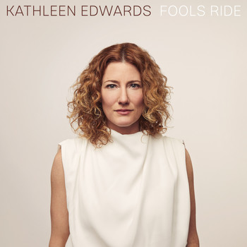 Kathleen Edwards - Fools Ride