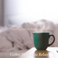 Coffee Shop Jazz Relax - Classic Sound for Boutique Cafes