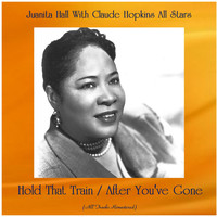 Juanita Hall With Claude Hopkins All Stars - Hold That Train / After You've Gone (All Tracks Remastered)