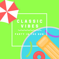 Various Artists - CLASSIC VIBES Party in the Sun