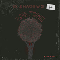 In Shadows We Rise - Never Fall