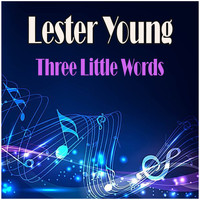 Lester Young - Three Little Words