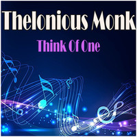 Thelonious Monk - Think Of One
