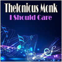 Thelonious Monk - I Should Care