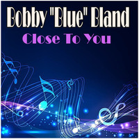 "Bobby ""Blue"" Bland - Close To You"