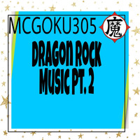 Mcgoku305 - Dragon Rock Music Pt. 2