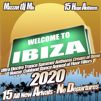 Various Artist - Welcome to Ibiza 2020 - Ultra Electro Trance Summer Anthems Cream of Deep House Clubland Dance Annual of Floor Fillers