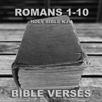 Bible Verses - Holy Bible K.J.V. Romans 1 - 10
