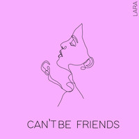 Lara - Can't Be Friends