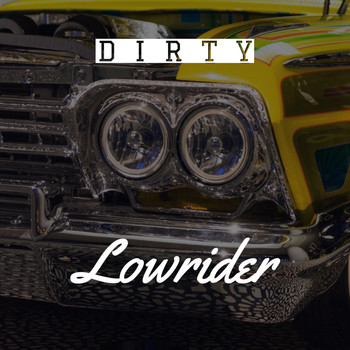 Dirty - Lowrider (Explicit)