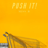 Miss B - Push It! (Explicit)