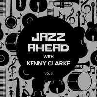 Kenny Clarke - Jazz Ahead with Kenny Clarke, Vol. 2