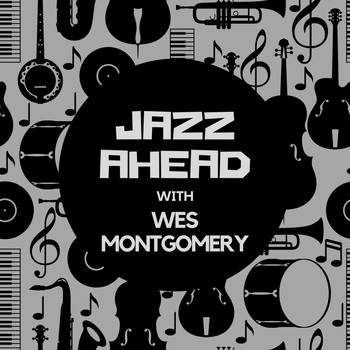 Wes Montgomery - Jazz Ahead with Wes Montgomery