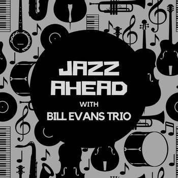 Bill Evans Trio - Jazz Ahead with the Bill Evans Trio