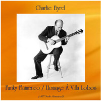 Charlie Byrd - Funky Flamenco / Homage Á Villa Lobos (All Tracks Remastered)