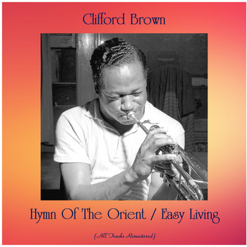Clifford Brown - Hymn Of The Orient / Easy Living (All Tracks Remastered)