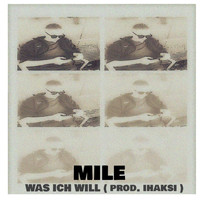 Mile - Was ich will (Explicit)