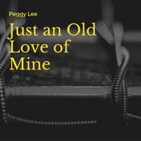Peggy Lee - Just an Old Love of Mine
