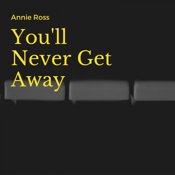 Annie Ross - You'll Never Get Away