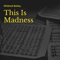 Mildred Bailey - This Is Madness