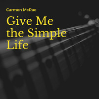 Carmen McRae - Give Me the Simple Life