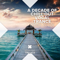 Various Artists - A Decade of Chill Out Vocal Trance (2010 - 2020)