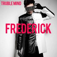 Frederick - Teuble Mind