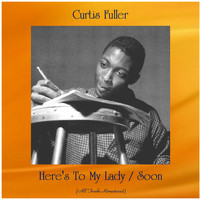 Curtis Fuller - Here's To My Lady / Soon (All Tracks Remastered)