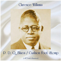 Clarence Williams - P. D. Q. Blues / Cushion Foot Stomp (All Tracks Remastered)