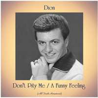 Dion - Don't Pity Me / A Funny Feeling (All Tracks Remastered)