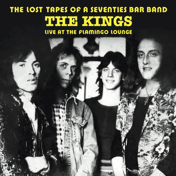The Kings - The Lost Tapes of a Seventies Bar Band (Live at the Flamingo Lounge)
