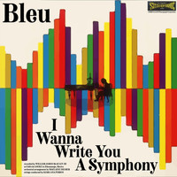 Bleu - I Wanna Write You a Symphony