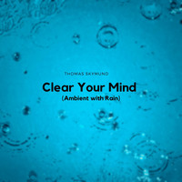 Thomas Skymund - Clear Your Mind (Ambient with Rain)