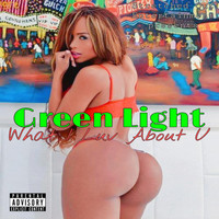 Green Light - What I Luv About U (Explicit)