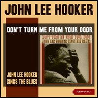 John Lee Hooker - Don't Turn Me from Your Door (John Lee Hooker Sings the Blues) (Album of 1963)