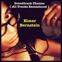 Elmer Bernstein - Soundtrack Themes (All Tracks Remastered)
