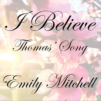 Emily Mitchell - I Believe (Thomas' Song)