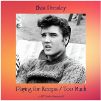 Elvis Presley - Playing for Keeps / Too Much (Remastered 2020)